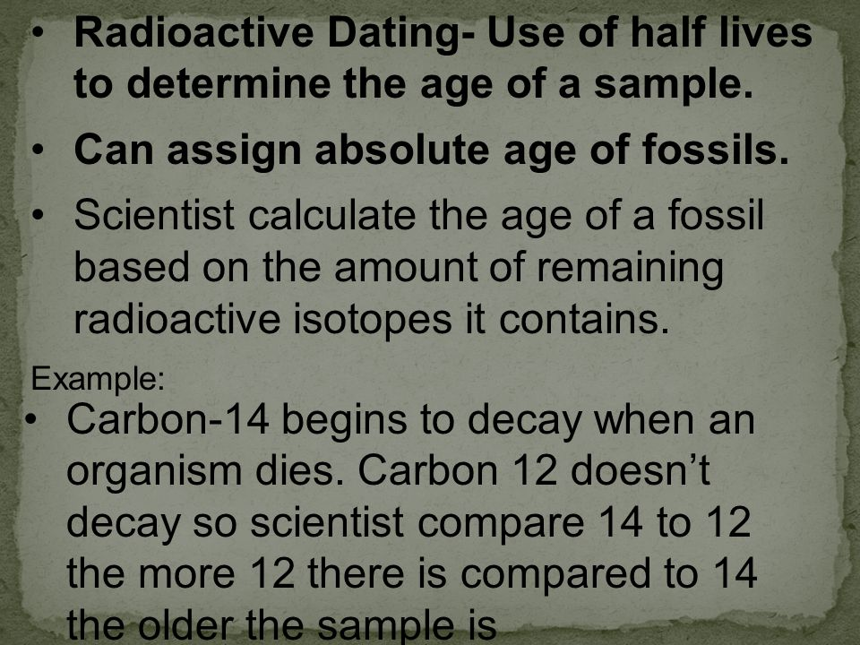 Can assign absolute age of fossils.