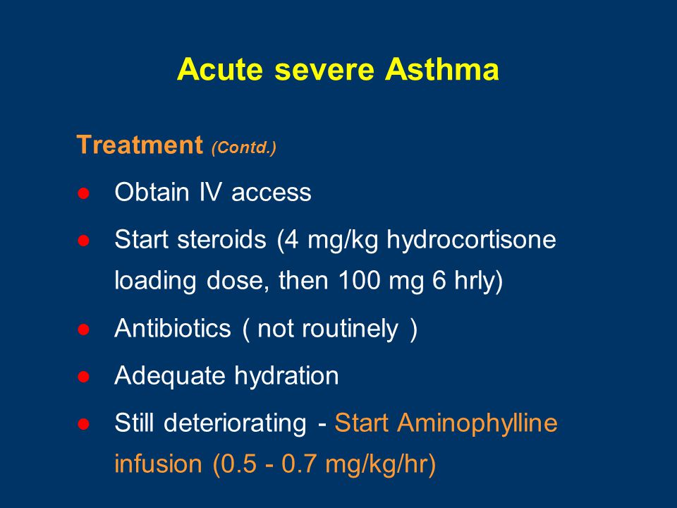 Acute severe Asthma Treatment (Contd.) Obtain IV access