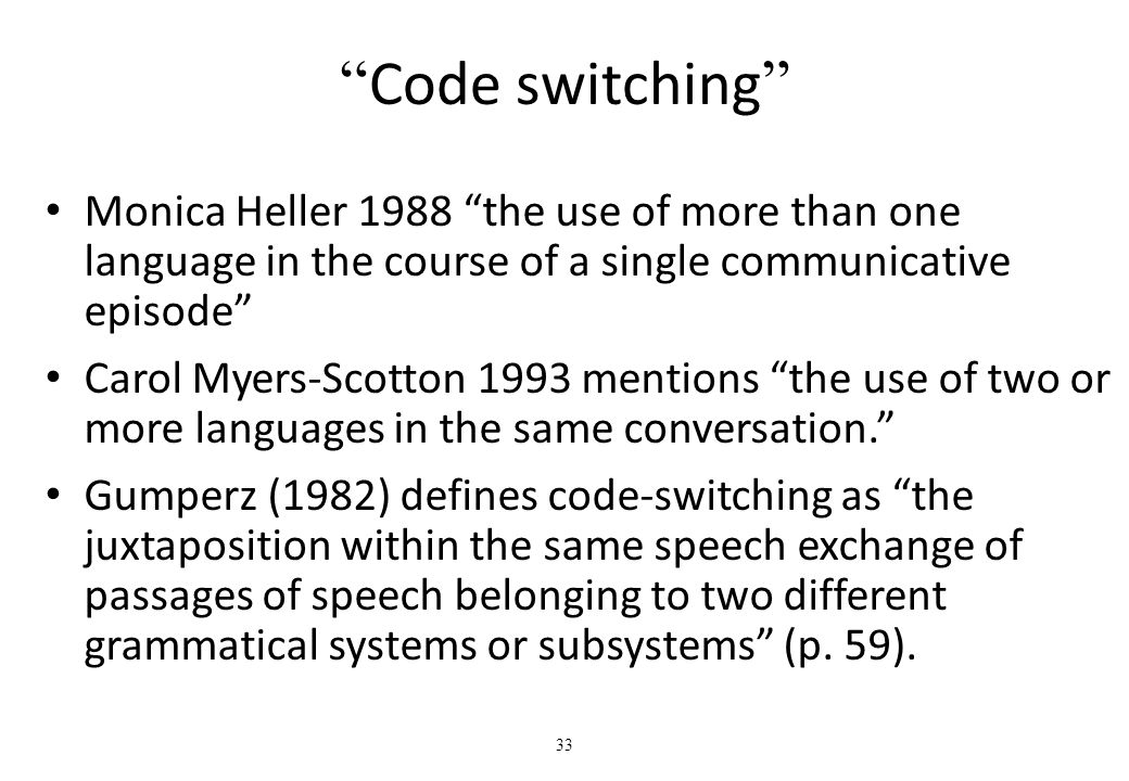 code swithching Code switching 1 code switching sociolinguistics 2 an introduction to code switching there are some phenomena of language occur in societies to make the communication more effective and meaningful.