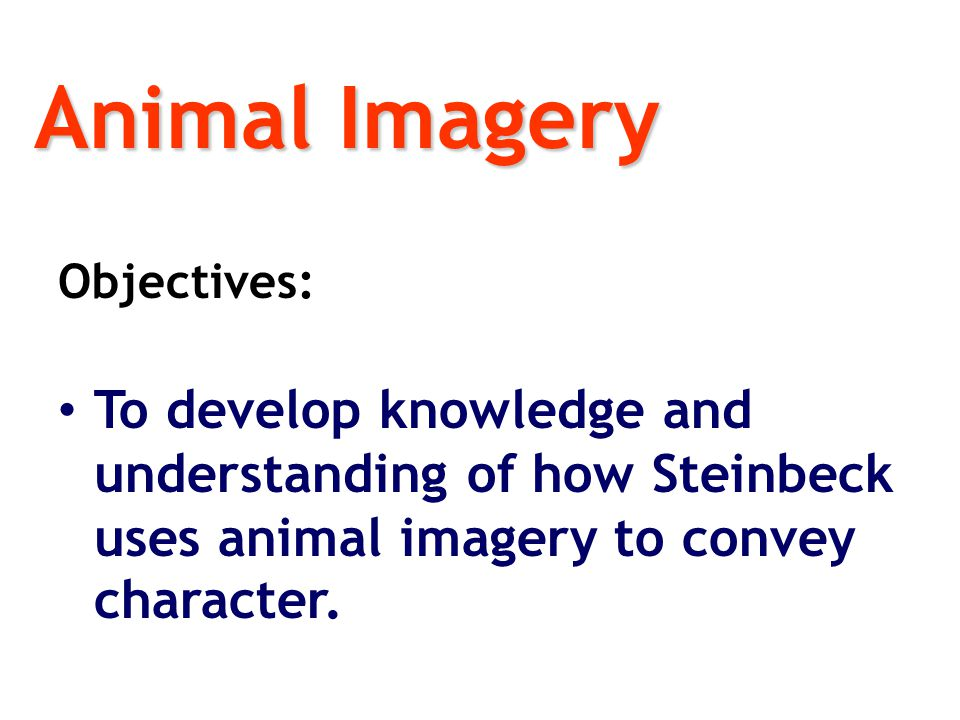 of mice and men animal imagery John steinbeck's of mice and men animal imagery is also very important in creating atmosphere by describing people and things using it, steinbeck can paint a vivid.