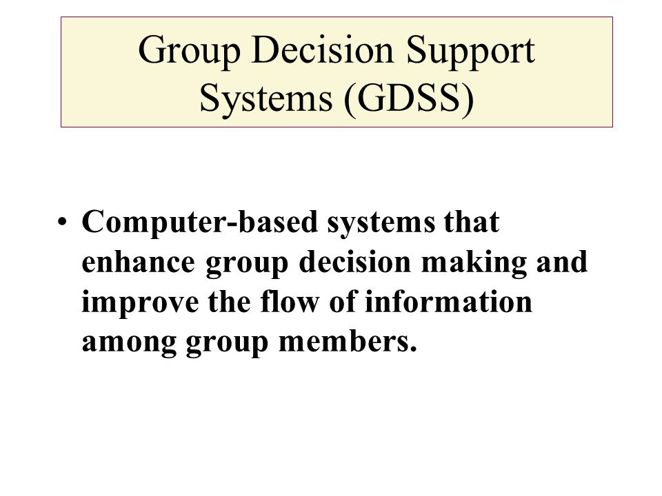 group decision support systems The previous weighting models need to be modified for the development of group  decision support systems (gdss) it is required to accommodate the interests.