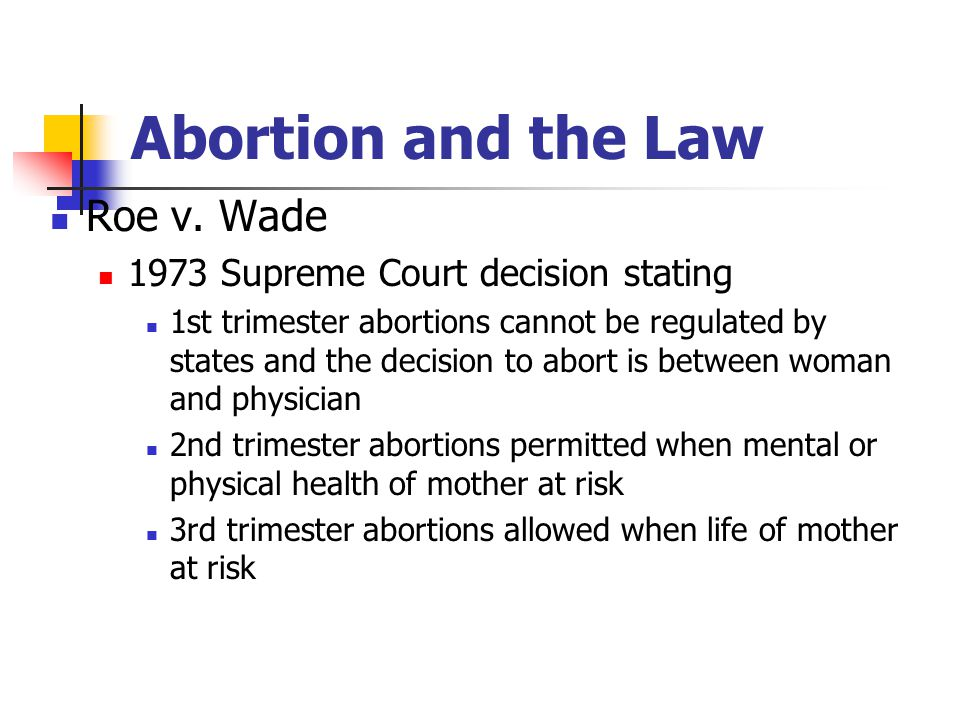 Abortion and the Law Roe v. Wade 1973 Supreme Court decision stating