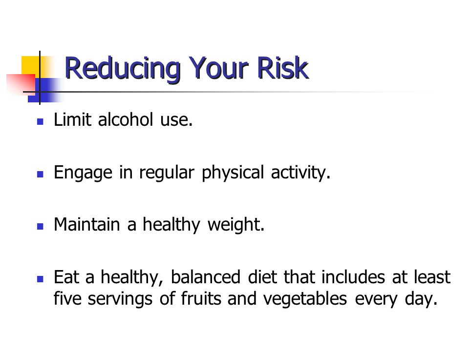 Reducing Your Risk Limit alcohol use.