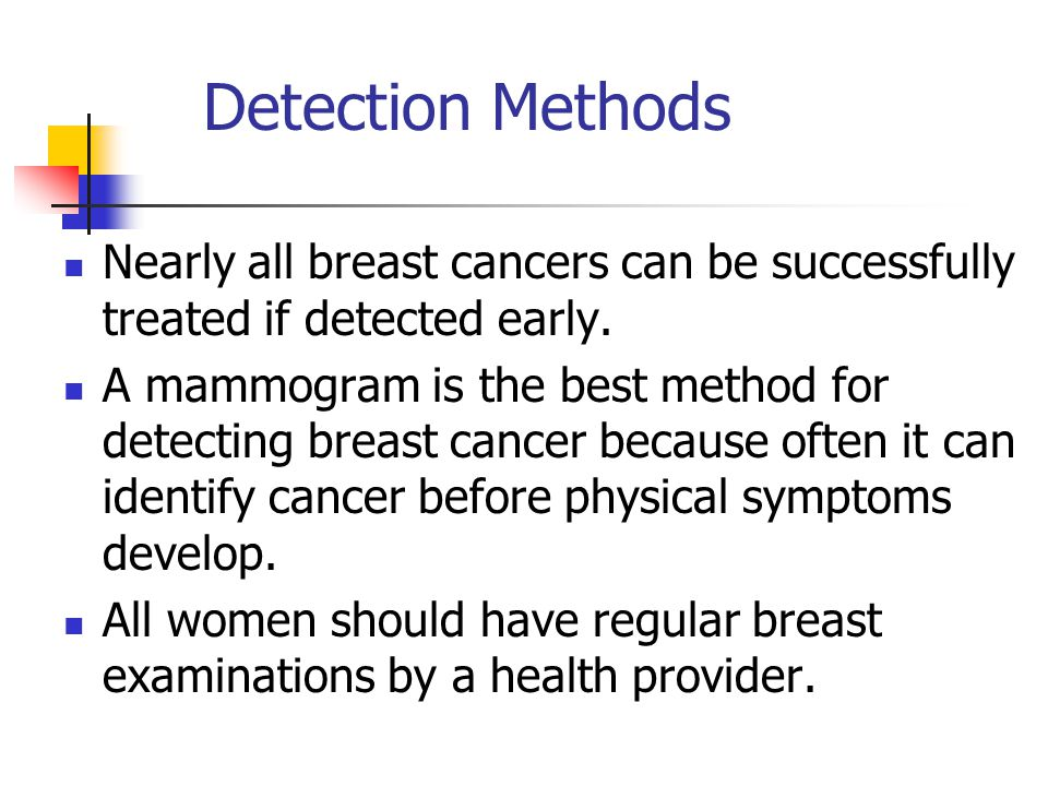 Detection Methods Nearly all breast cancers can be successfully treated if detected early.