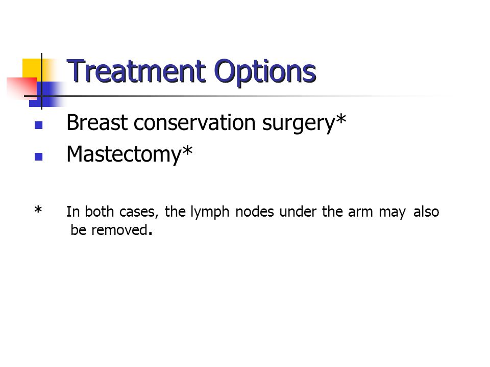 Treatment Options Breast conservation surgery* Mastectomy*