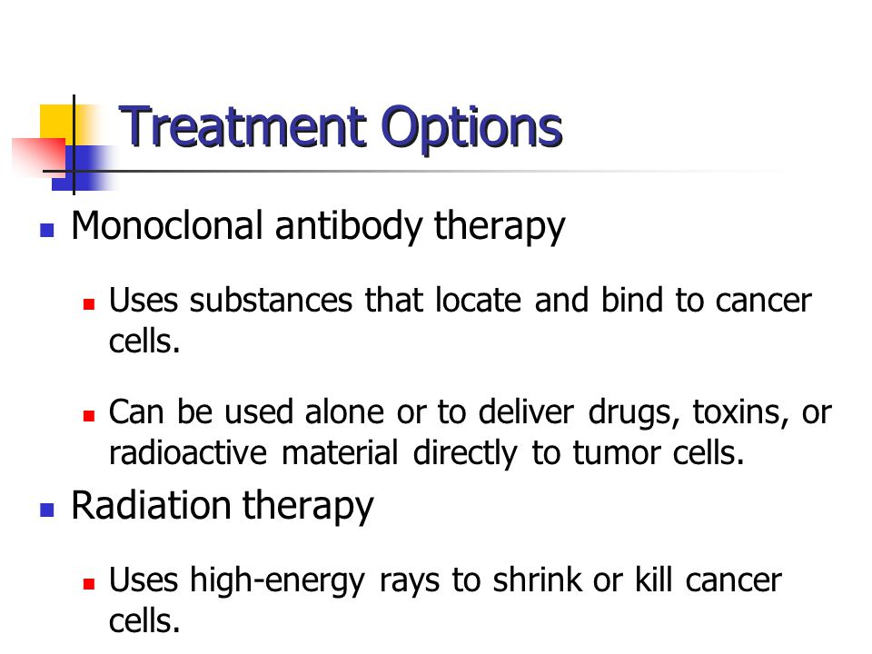 Treatment Options Monoclonal antibody therapy Radiation therapy