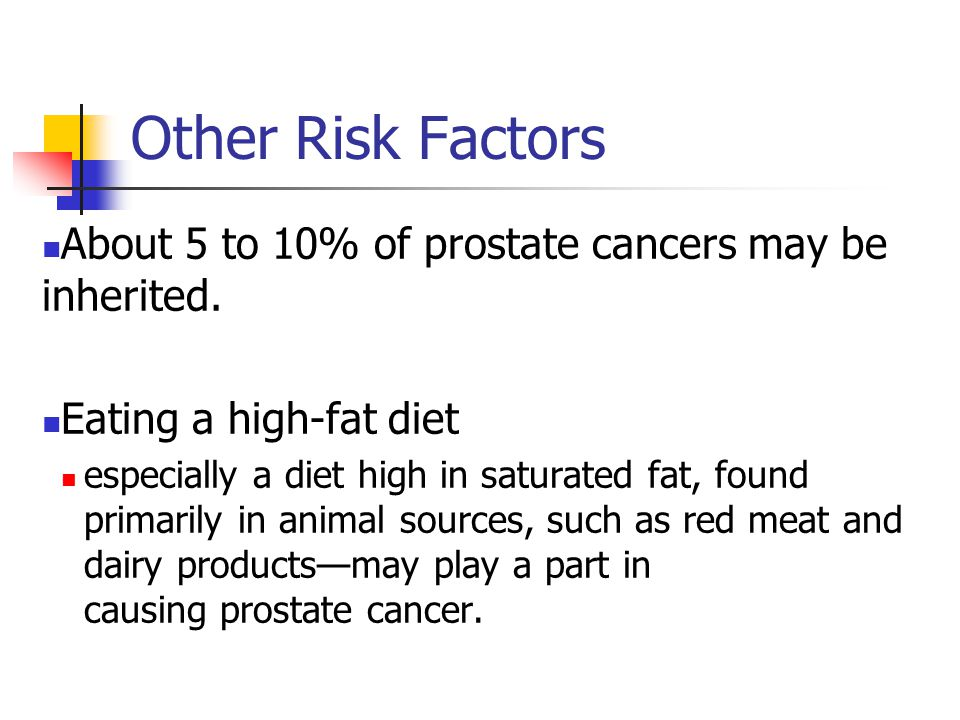 Other Risk Factors About 5 to 10% of prostate cancers may be inherited. Eating a high-fat diet.