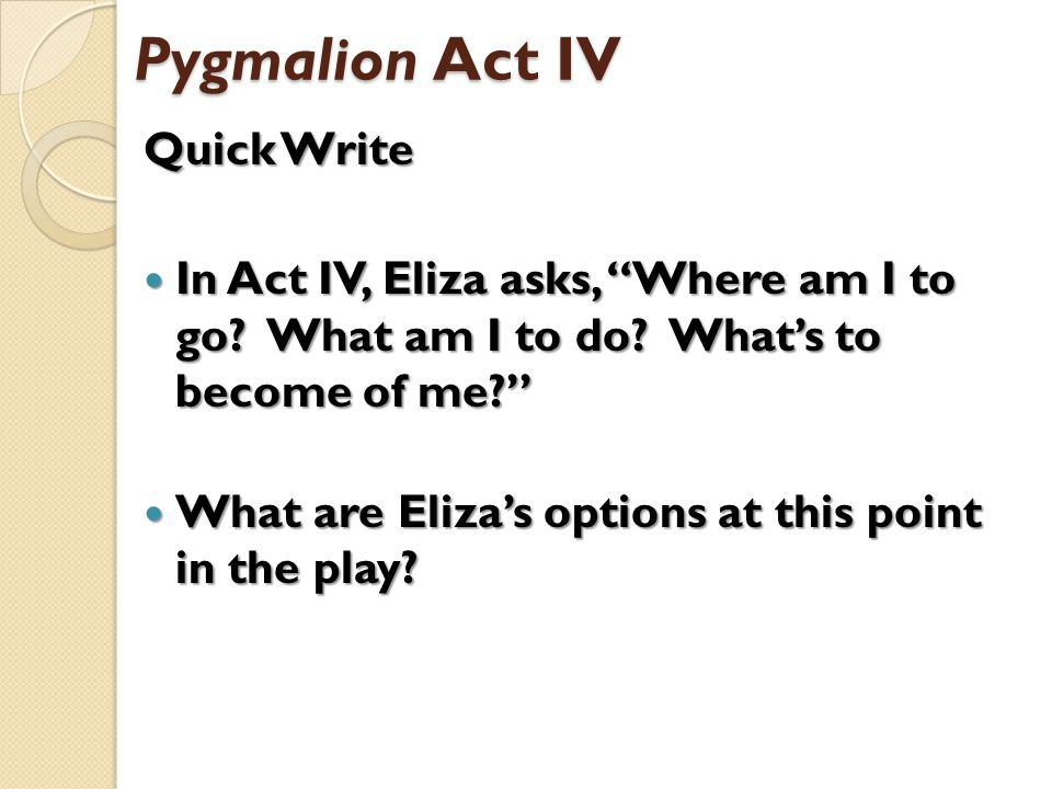 a study on the play pygmalion There's a reason why pygmalion's been turned into a movie, a musical, and a movie musical and it's not because pygmalion is a cinderella story(the slippers in this play are thrown, not worn).