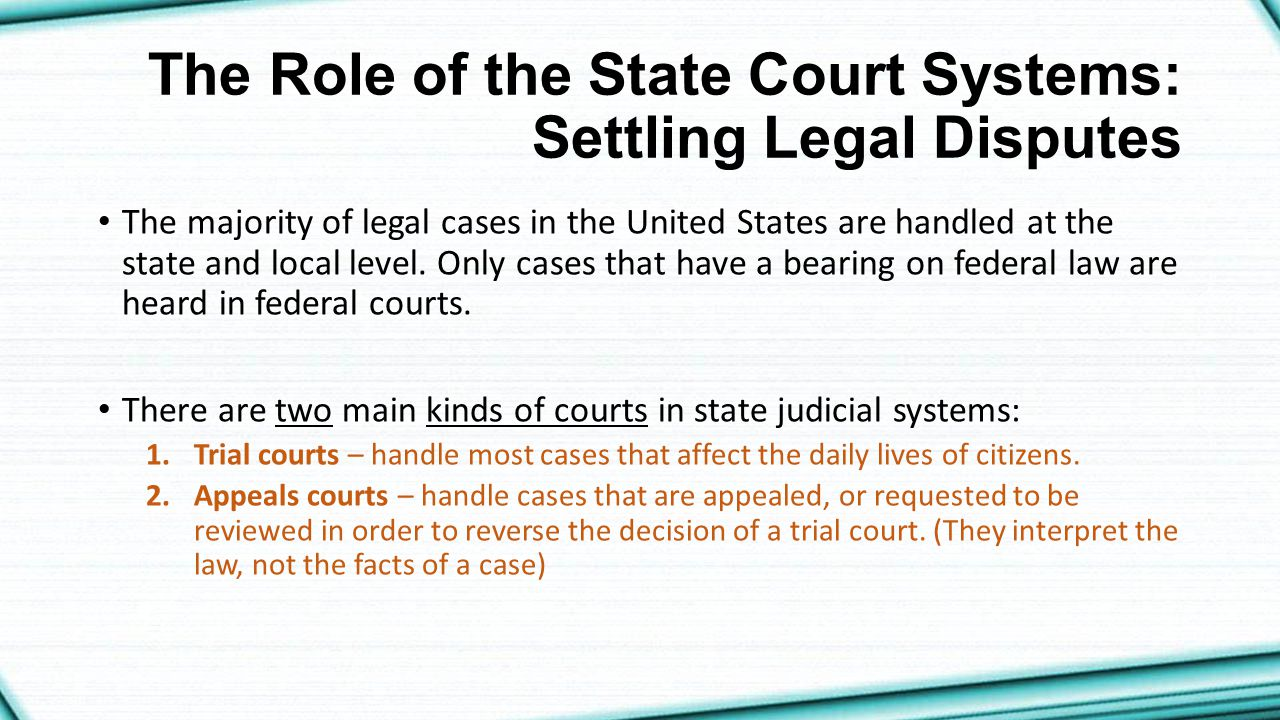 responsibilities of state and federal courts The federal court and all of the state courts have three define trial courts, appeals courts, and supreme courts explain the main responsibilities of state.