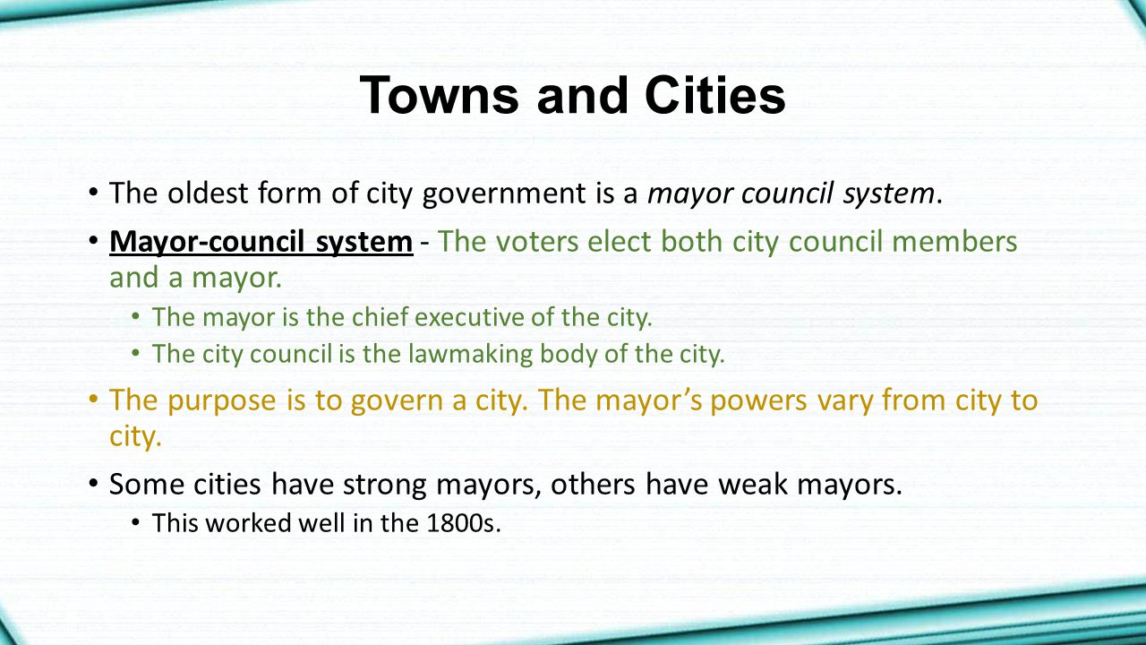 Towns and Cities The oldest form of city government is a mayor council system.