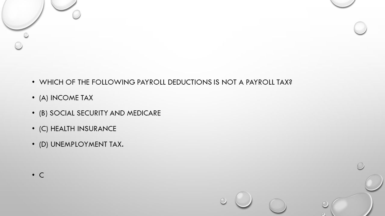 Which of the following payroll deductions is NOT a payroll tax