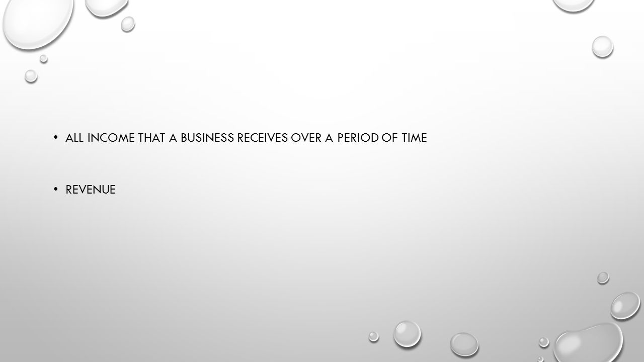 All income that a business receives over a period of time
