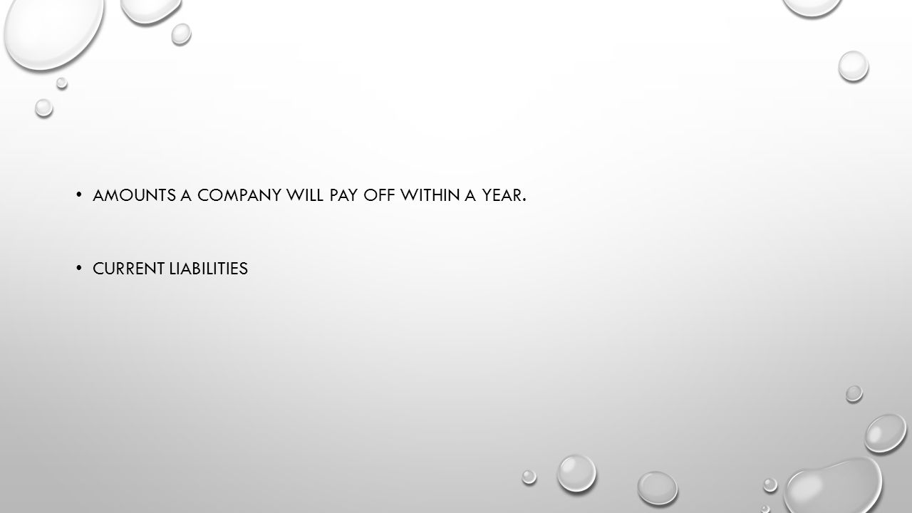 Amounts a company will pay off within a year.