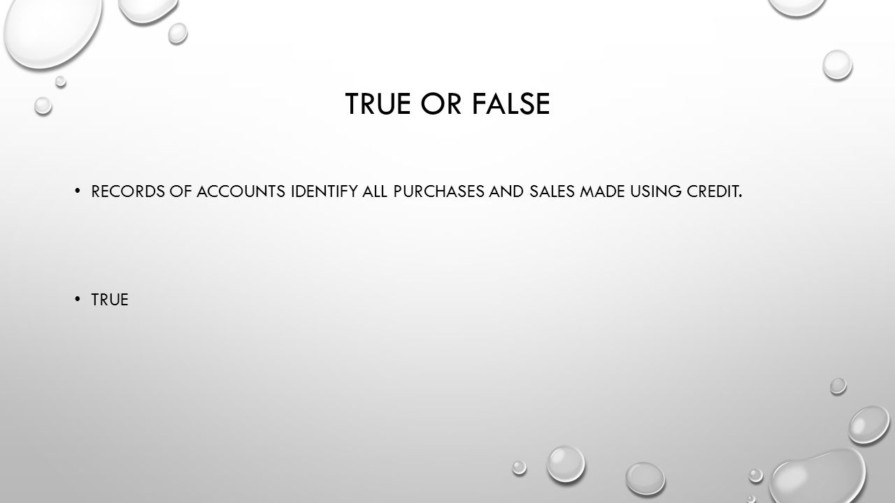True or false Records of accounts identify all purchases and sales made using credit. true