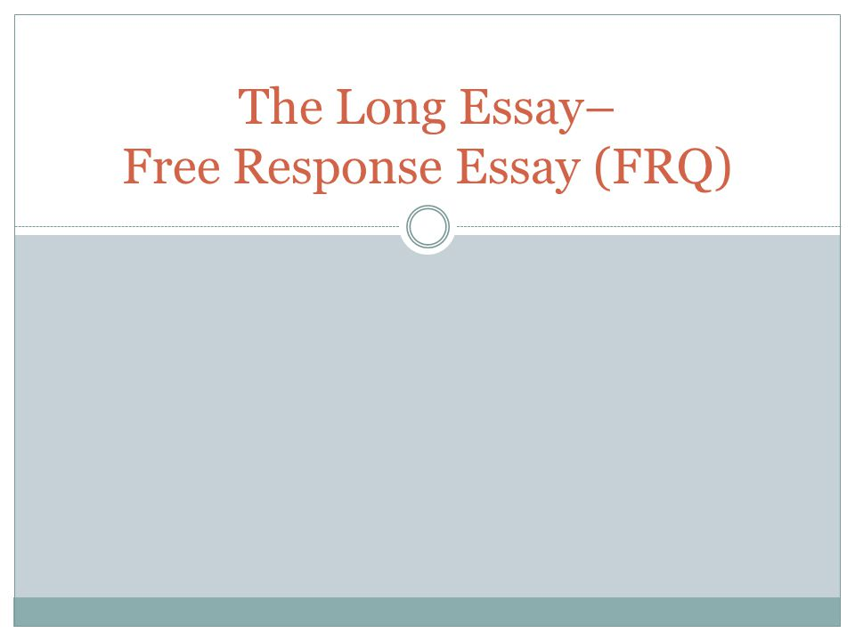 the long essay response essay frq ppt video online  1 the long essay response essay frq