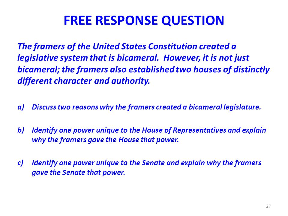 discuss two reasons why the framers created a bicameral legislature The framers of the us constitution created a legislative system that is bicameral discuss two reasons why the framers created a free response questions.