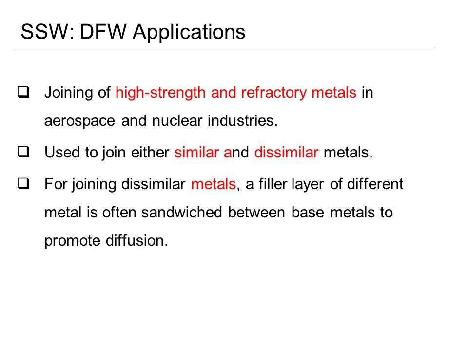 SSW: DFW Applications Joining of high‑strength and refractory metals in aerospace and nuclear industries.