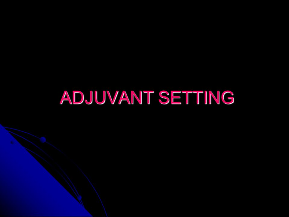 ADJUVANT SETTING