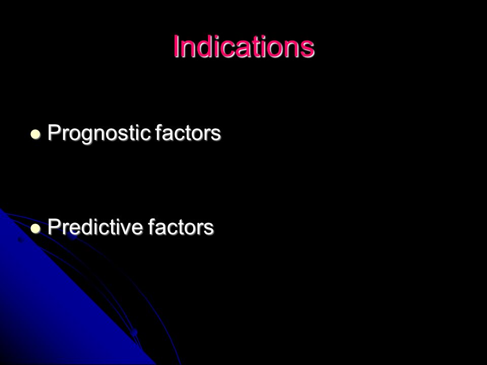 Indications Prognostic factors Predictive factors