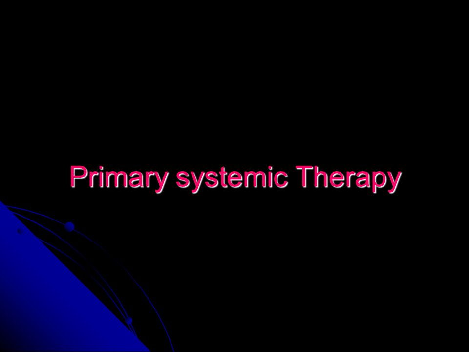 Primary systemic Therapy
