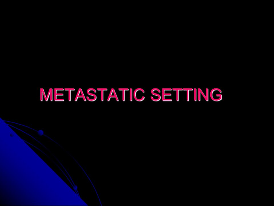 METASTATIC SETTING