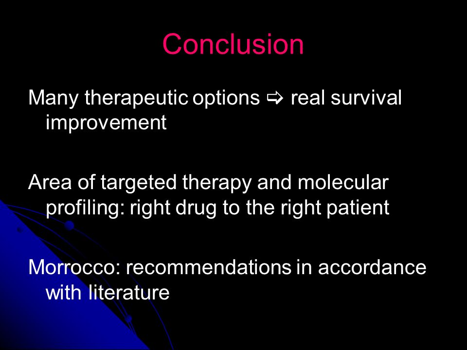 Conclusion Many therapeutic options  real survival improvement