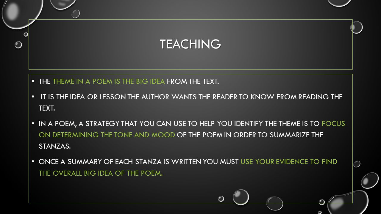 Teaching The theme in a poem is the big idea from the text.