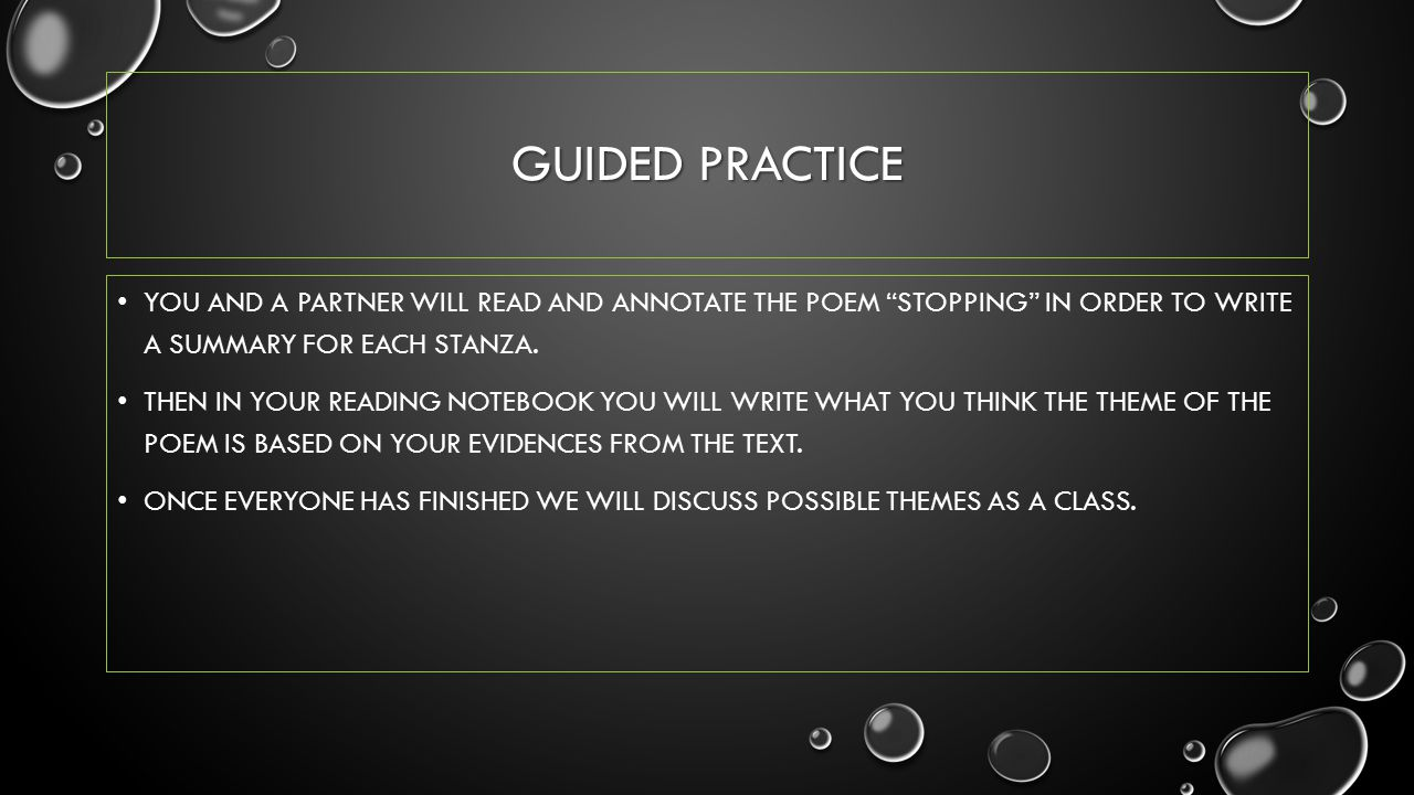 Guided practice You and a partner will read and annotate the poem Stopping in order to write a summary for each stanza.