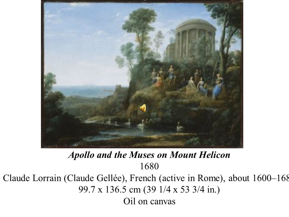 Apollo and the Muses on Mount Helicon 1680 Claude Lorrain (Claude Gellée), French (active in Rome), about 1600–1682 99.7 x 136.5 cm (39 1/4 x 53 3/4 in.) Oil on canvas