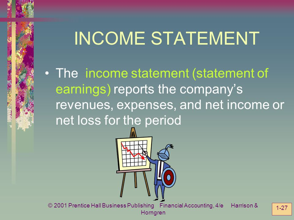 INCOME STATEMENT The income statement (statement of earnings) reports the company's revenues, expenses, and net income or net loss for the period.