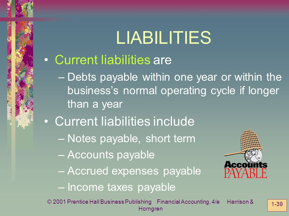 LIABILITIES Current liabilities are Current liabilities include