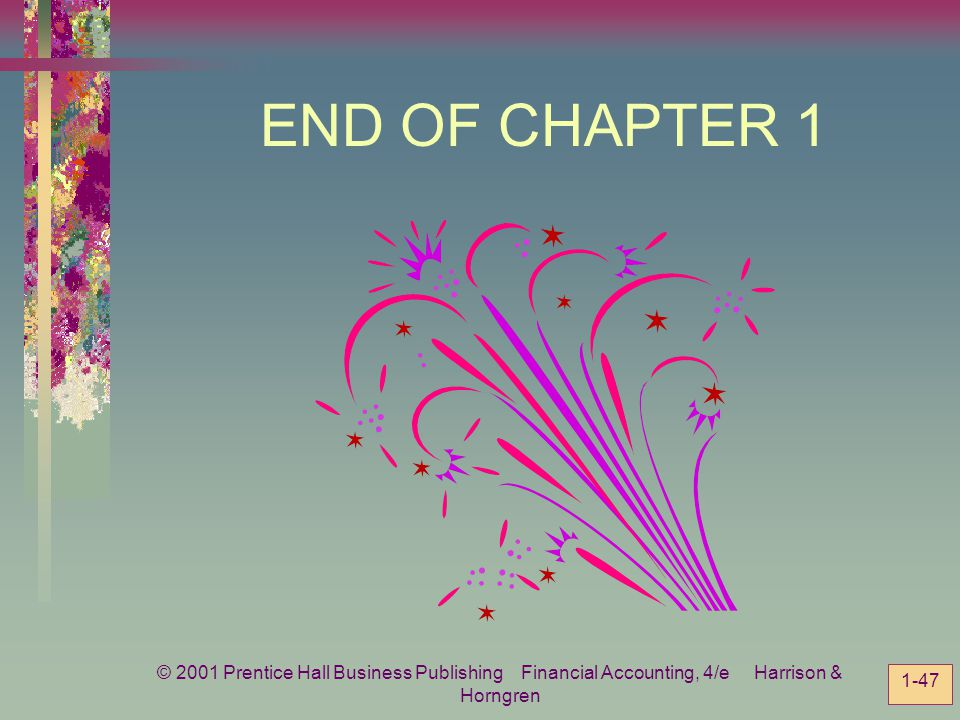 END OF CHAPTER 1 © 2001 Prentice Hall Business Publishing Financial Accounting, 4/e Harrison & Horngren.