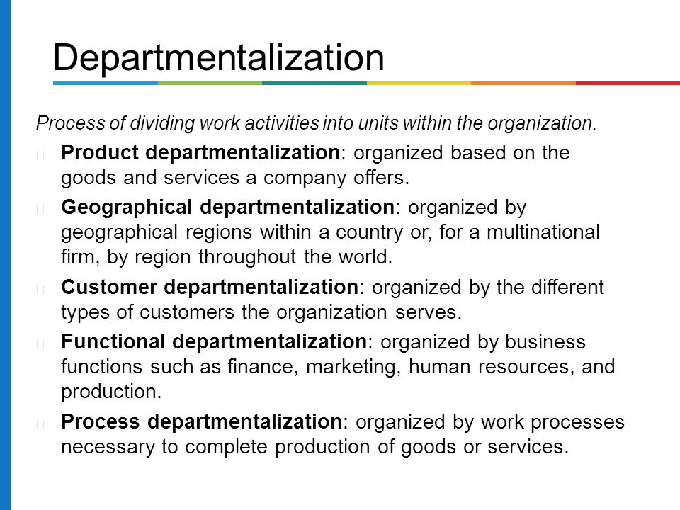 Departmentalization Process of dividing work activities into units within the organization.