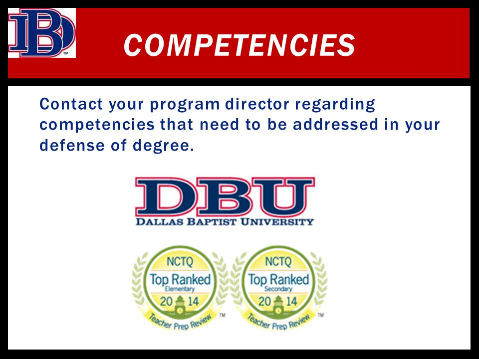 Competencies Contact your program director regarding competencies that need to be addressed in your defense of degree.