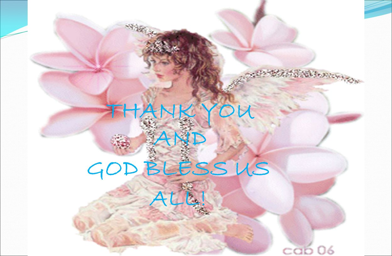 THANK YOU AND GOD BLESS US ALL!