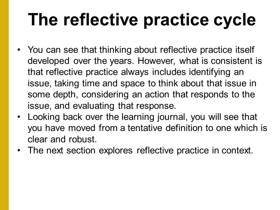 the value of reflective practice and Reflective practice affects all levels of nursing, from students, to advanced practice nursing students, as well as practicing nurses reflective practice is an important component of the nursing curriculum.