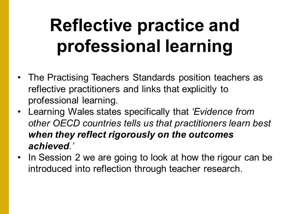 reflection education and reflective practice Instead, i will discuss the idea of reflective practice in teacher education in relation to three issues: (1) the degree to which reflective teacher education has resulted in genuine teacher development (2) the degree of correspondence between the image of teachers in discussions of reflective teacher education and the material realities of.