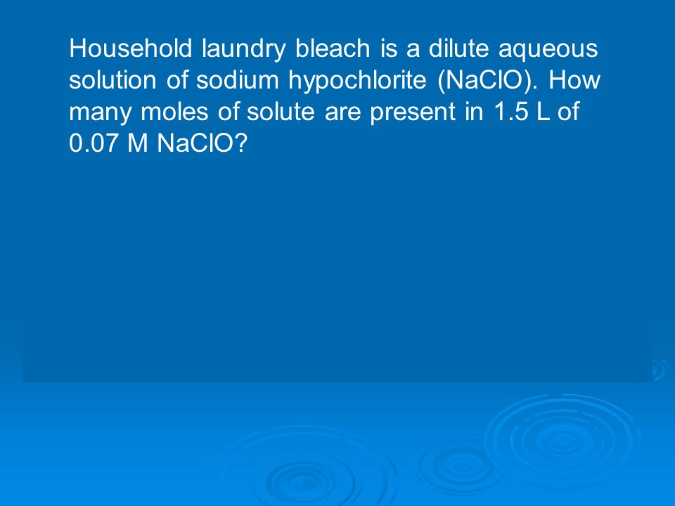 Household laundry bleach is a dilute aqueous solution of sodium hypochlorite (NaClO).
