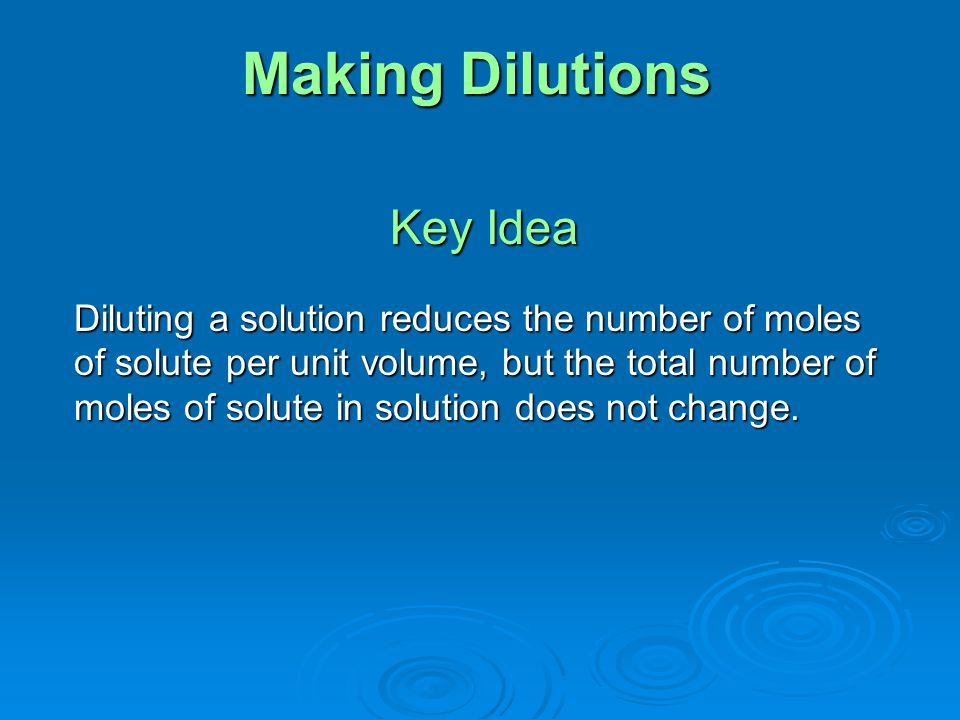 Making Dilutions Key Idea