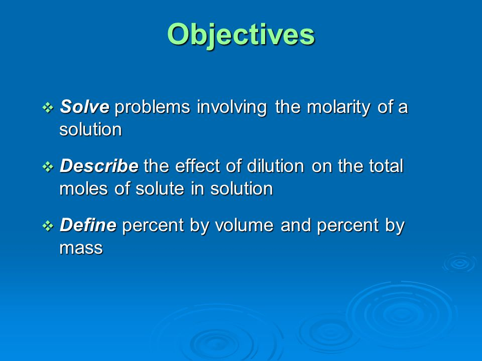 Objectives Solve problems involving the molarity of a solution