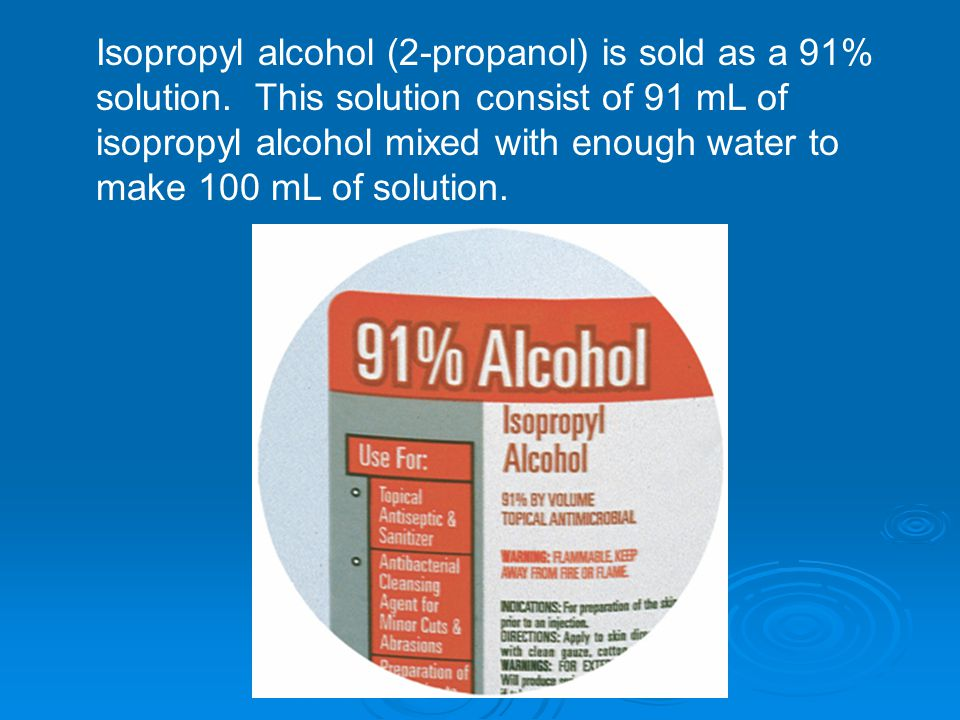 Isopropyl alcohol (2-propanol) is sold as a 91% solution