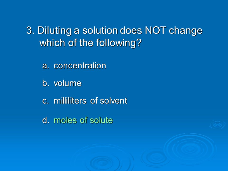3. Diluting a solution does NOT change which of the following