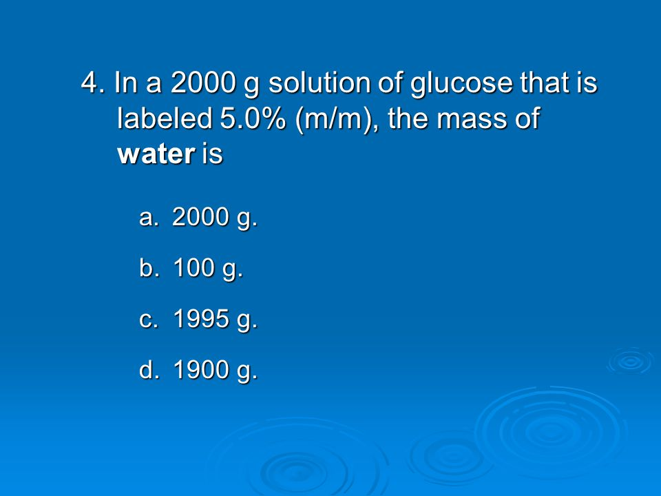 4. In a 2000 g solution of glucose that is labeled 5