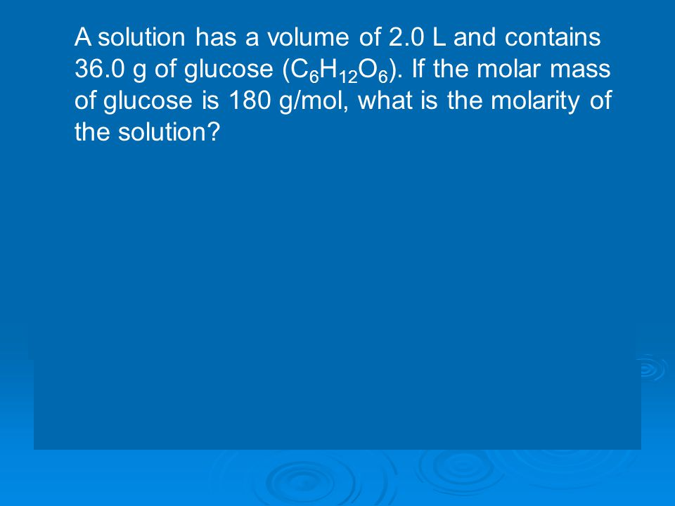 A solution has a volume of 2. 0 L and contains 36