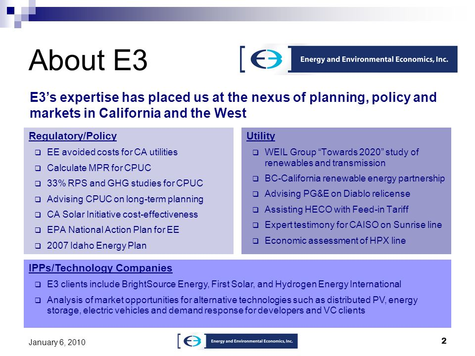 About E3 E3's expertise has placed us at the nexus of planning, policy and markets in California and the West.