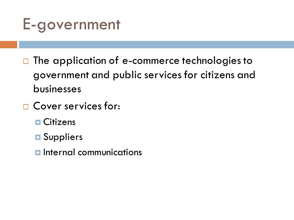 E-government The application of e-commerce technologies to government and public services for citizens and businesses.