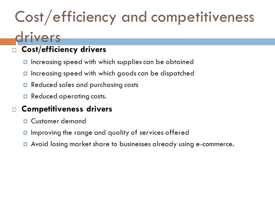 Cost/efficiency and competitiveness drivers
