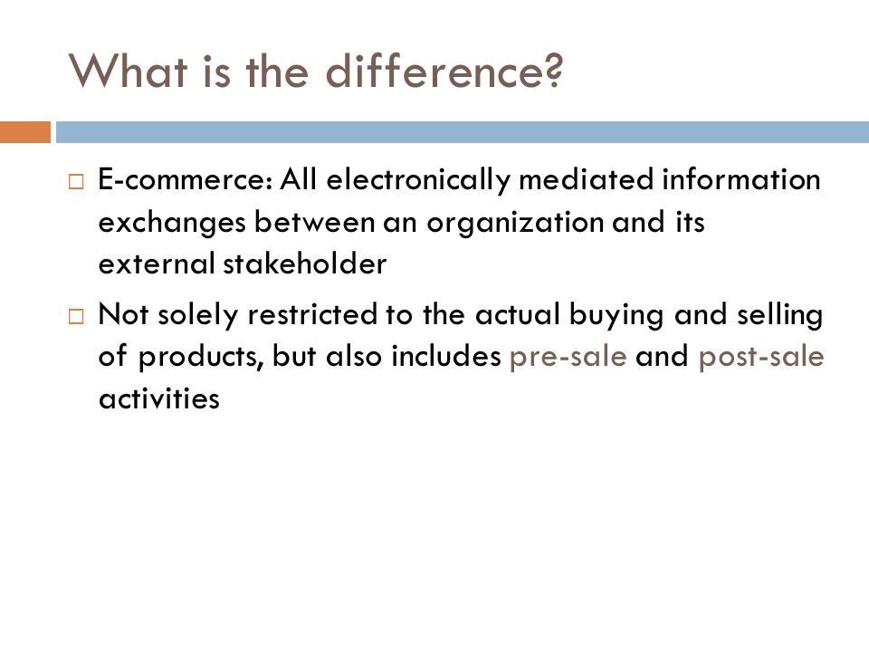 What is the difference E-commerce: All electronically mediated information exchanges between an organization and its external stakeholder.