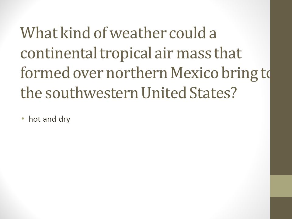 What kind of weather could a continental tropical air mass that formed over northern Mexico bring to the southwestern United States