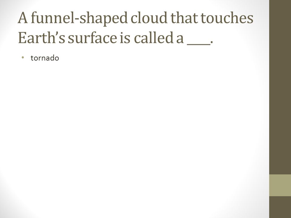 A funnel-shaped cloud that touches Earth's surface is called a ____.